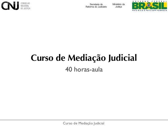 Curso de Mediação JudicialCurso de Mediação Judicial40 horas-aula