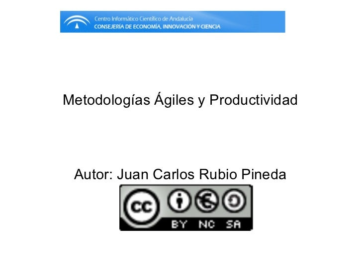 Metodologías Ágiles y Productividad Autor: Juan Carlos Rubio Pineda