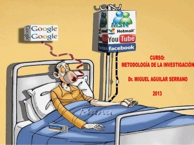 Curso Metodología de la Investigación Científica OCT.2013 - Dr. Miguel Aguilar Serrano