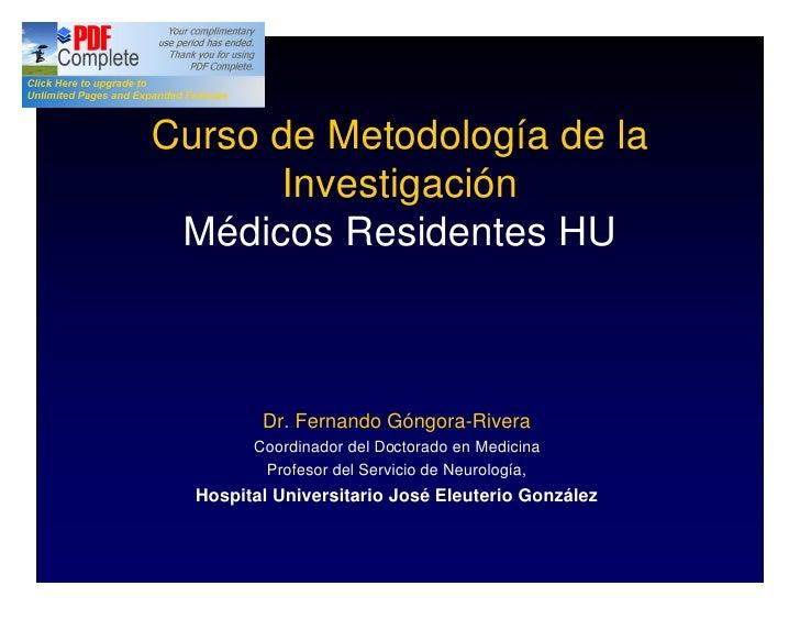 Curso de Metodología de la       Investigación  Médicos Residentes HU             Dr. Fernando Góngora-Rivera         Coor...