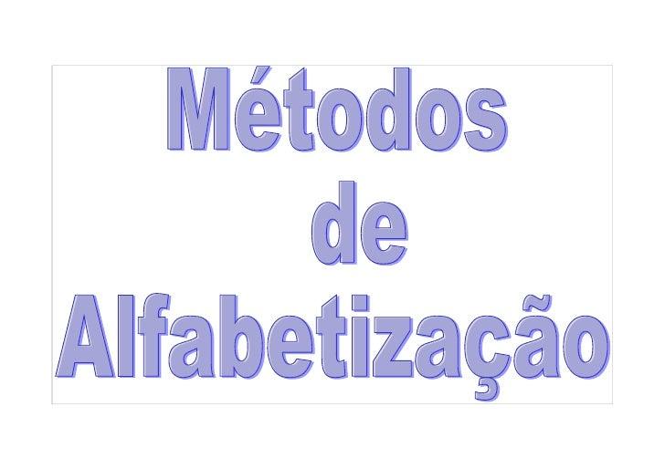 Método Alfabético    (Soletração)    (  Método Fônico  Método Silábico