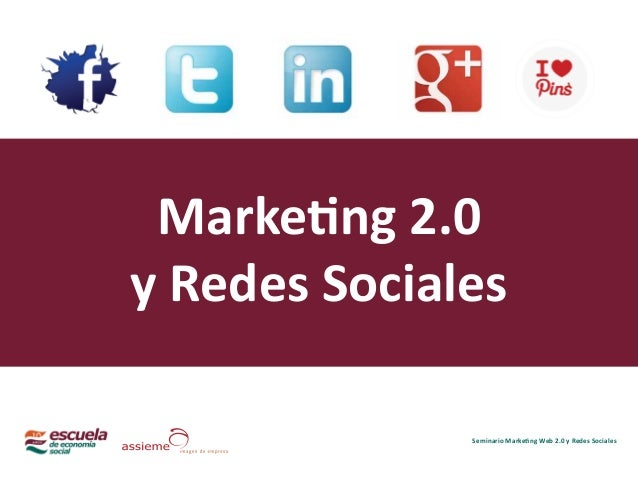 Seminario Marketing Web 2.0 y Redes Sociales Marketing 2.0 y Redes Sociales