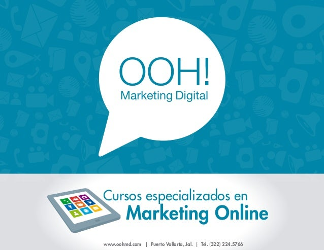 Cursos especializados en  Marketing Online  www.oohmd.com | Puerto Vallarta, Jal. | Tel. (322) 224.5766