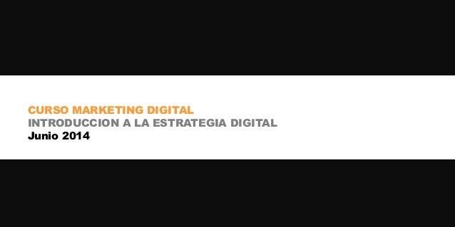 CURSO MARKETING DIGITAL INTRODUCCION A LA ESTRATEGIA DIGITAL Junio 2014