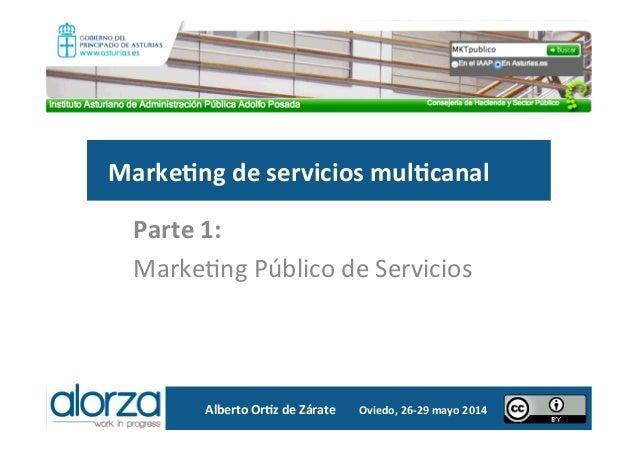 Marke&ng  de  servicios  mul&canal   Parte  1:     Marke&ng  Público  de  Servicios      Alberto ...