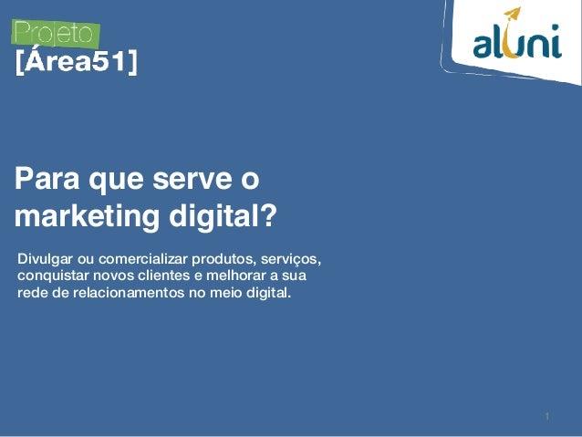 1 Para que serve o marketing digital? Divulgar ou comercializar produtos, serviços, conquistar novos clientes e melhorar a...