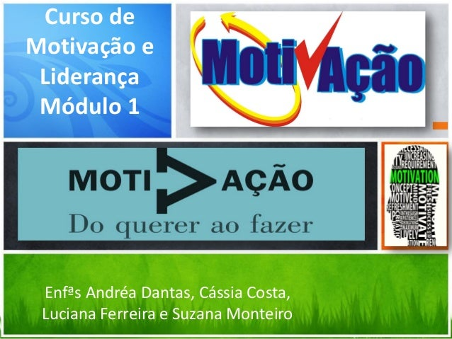Curso de Motivação e Liderança Módulo 1 Enfªs Andréa Dantas, Cássia Costa, Luciana Ferreira e Suzana Monteiro