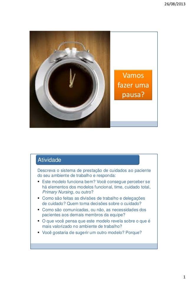 26/08/2013  Vamos fazer uma pausa?  Atividade Descreva o sistema de prestação de cuidados ao paciente do seu ambiente de t...