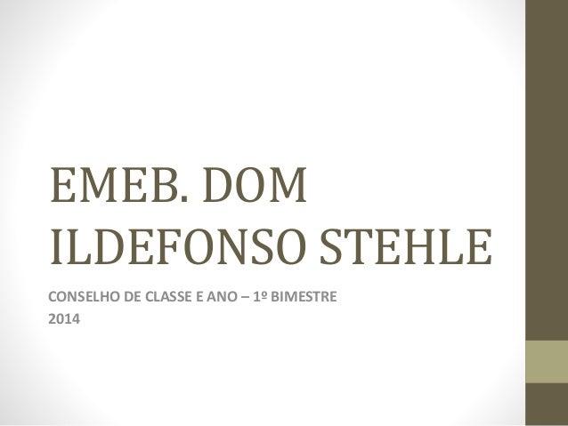 EMEB. DOM ILDEFONSO STEHLE CONSELHO DE CLASSE E ANO – 1º BIMESTRE 2014