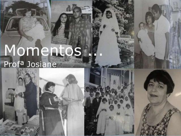 Momentos ... Profª Josiane