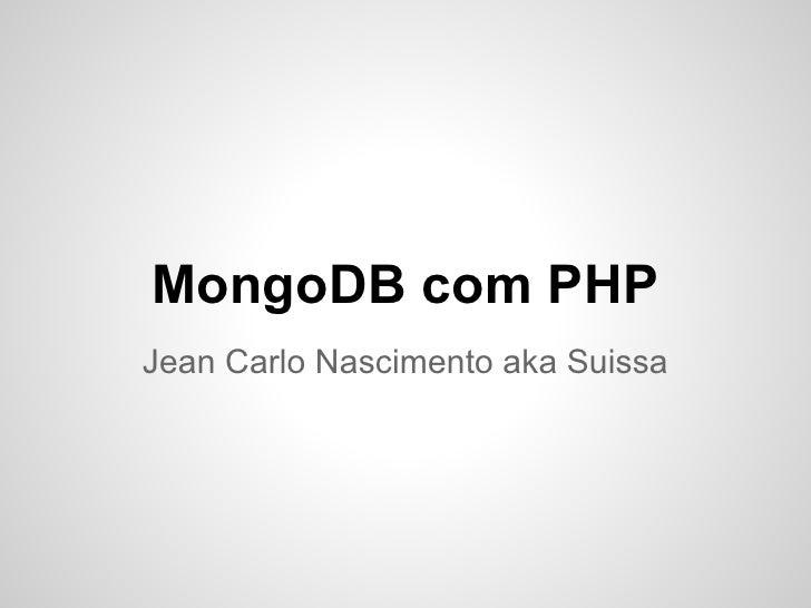 MongoDB com PHPJean Carlo Nascimento aka Suissa