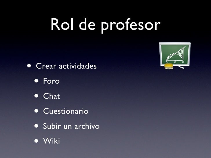Rol de profesor  • Crear actividades  • Foro  • Chat  • Cuestionario  • Subir un archivo  • Wiki