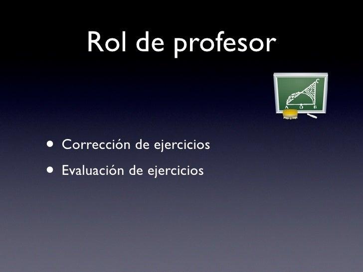 Rol de profesor   • Corrección de ejercicios • Evaluación de ejercicios