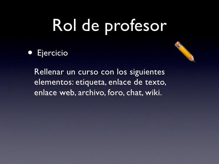 Rol de profesor • Ejercicio  Rellenar un curso con los siguientes  elementos: etiqueta, enlace de texto,  enlace web, arch...