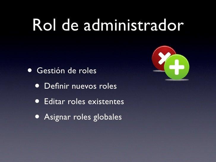 Rol de administrador  • Gestión de roles  • Definir nuevos roles  • Editar roles existentes  • Asignar roles globales