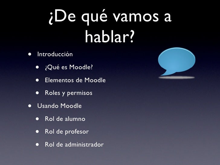 ¿De qué vamos a              hablar? •   Introducción      •   ¿Qué es Moodle?      •   Elementos de Moodle      •   Roles...