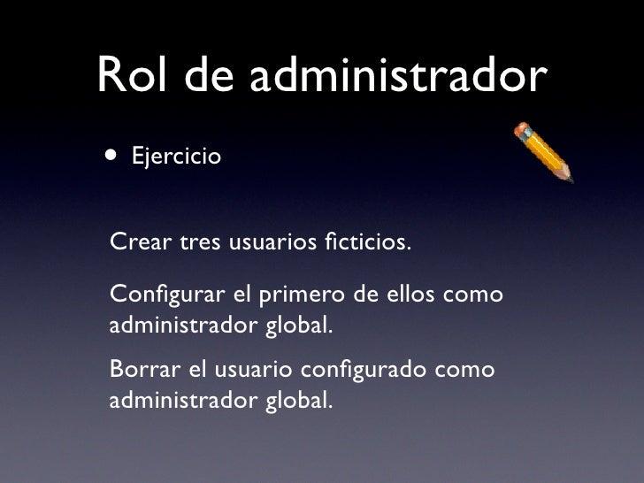Rol de administrador • Ejercicio Crear tres usuarios ficticios. Configurar el primero de ellos como administrador global. Bo...