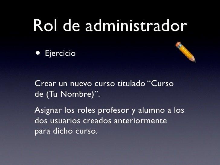 """Rol de administrador • Ejercicio Crear un nuevo curso titulado """"Curso de (Tu Nombre)"""". Asignar los roles profesor y alumno..."""