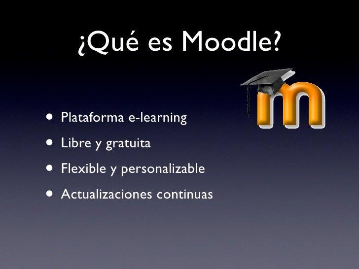 ¿Qué es Moodle?  • Plataforma e-learning • Libre y gratuita • Flexible y personalizable • Actualizaciones continuas