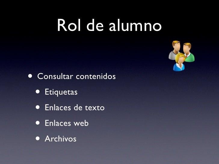 Rol de alumno  • Consultar contenidos  • Etiquetas  • Enlaces de texto  • Enlaces web  • Archivos
