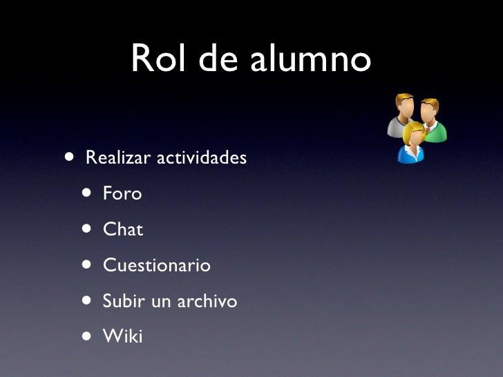 Rol de alumno  • Realizar actividades  • Foro  • Chat  • Cuestionario  • Subir un archivo  • Wiki