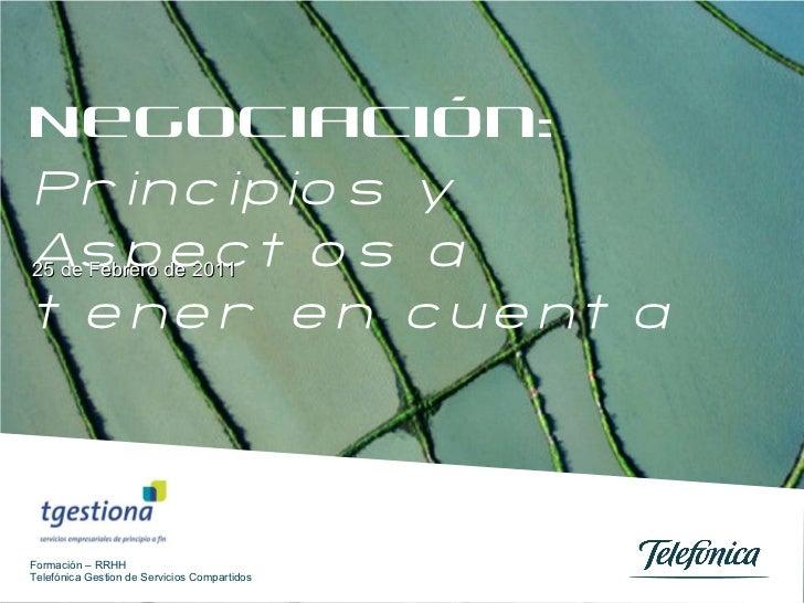 Negociación: Principios y Aspectos a tener en cuenta 25 de Febrero de 2011 Formación – RRHH Telefónica Gestion de Servicio...