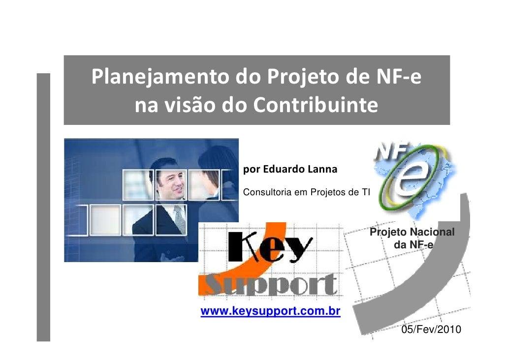 Planejamento do Projeto de NF-e     na visão do Contribuinte                  por Eduardo Lanna                 Consultori...