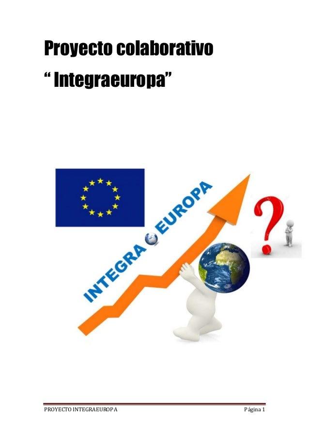 """PROYECTO INTEGRAEUROPA Página 1 Proyecto colaborativo """" Integraeuropa"""""""