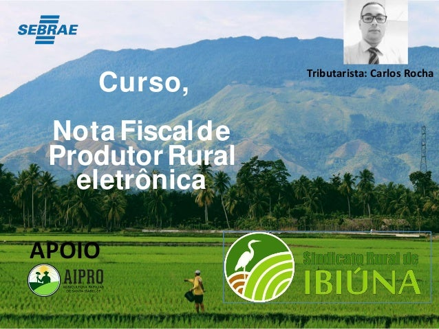Curso, Nota Fiscalde ProdutorRural eletrônica Tributarista: Carlos Rocha APOIO