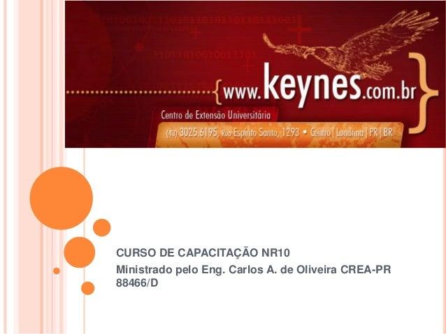 CURSO DE CAPACITAÇÃO NR10 Ministrado pelo Eng. Carlos A. de Oliveira CREA-PR 88466/D