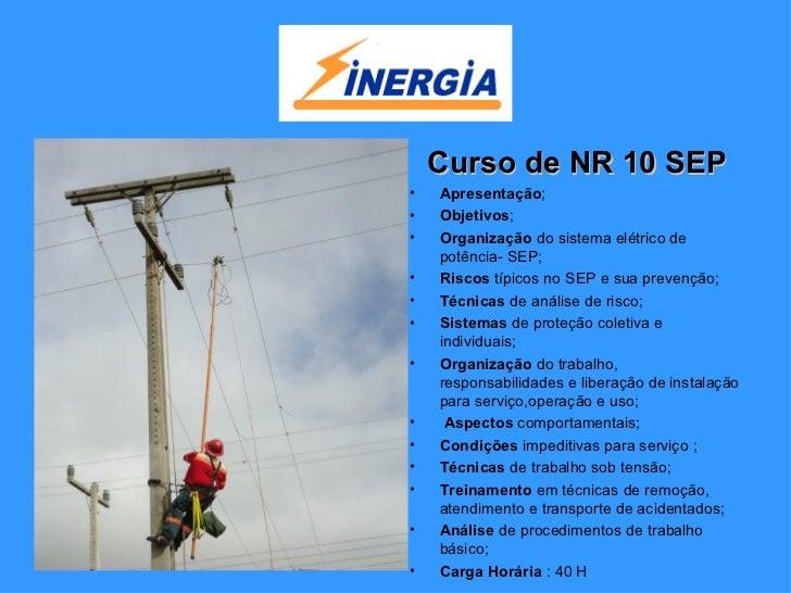 Curso de NR 10 SEP•   Apresentação;•   Objetivos;•   Organização do sistema elétrico de    potência- SEP;•   Riscos típico...