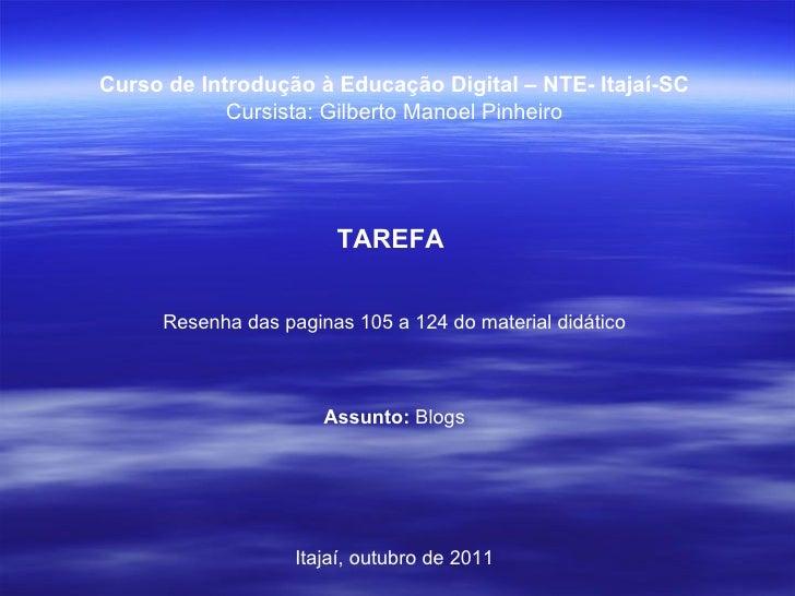 Curso de Introdução à Educação Digital – NTE- Itajaí-SC Cursista: Gilberto Manoel Pinheiro TAREFA  Resenha das paginas 105...