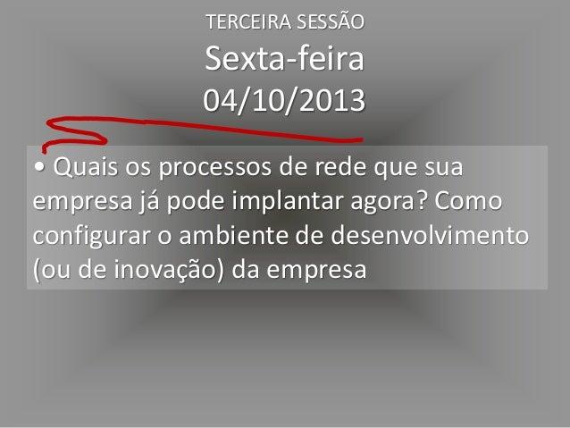 • O que é necessário para fazer a transição de uma empresa hierárquica para uma empresa em rede TERCEIRA SESSÃO Sexta-feir...