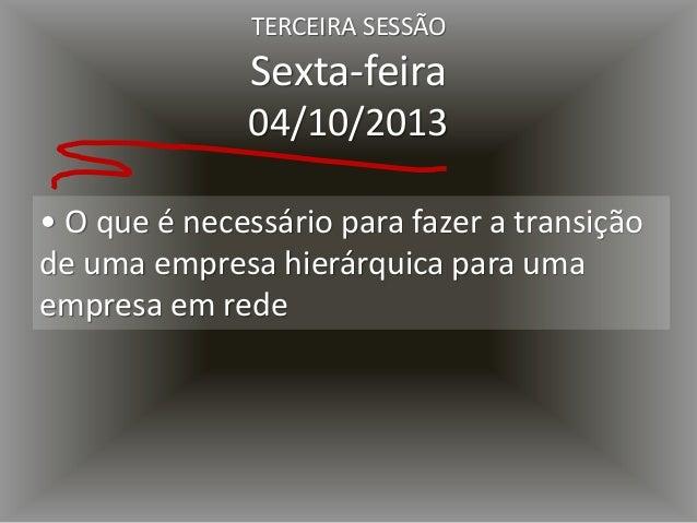 • Como encontrar exemplos concretos de organização em rede TERCEIRA SESSÃO Sexta-feira 04/10/2013