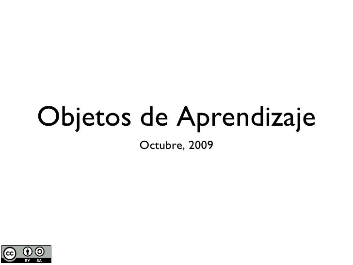Objetos de Aprendizaje <ul><li>Octubre, 2009 </li></ul>