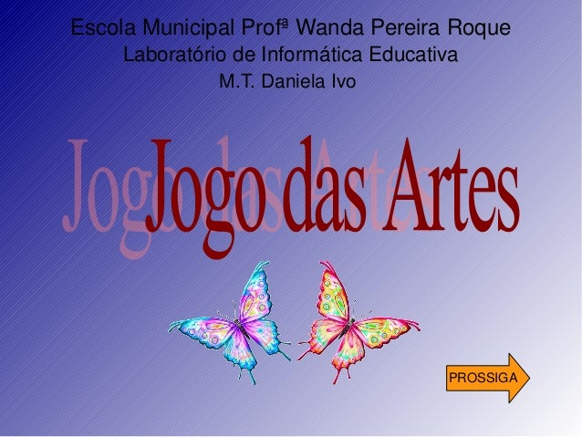 EscolaMunicipalProfªWandaPereiraRoque LaboratóriodeInformáticaEducativa M.T.DanielaIvo  PROSSIGA