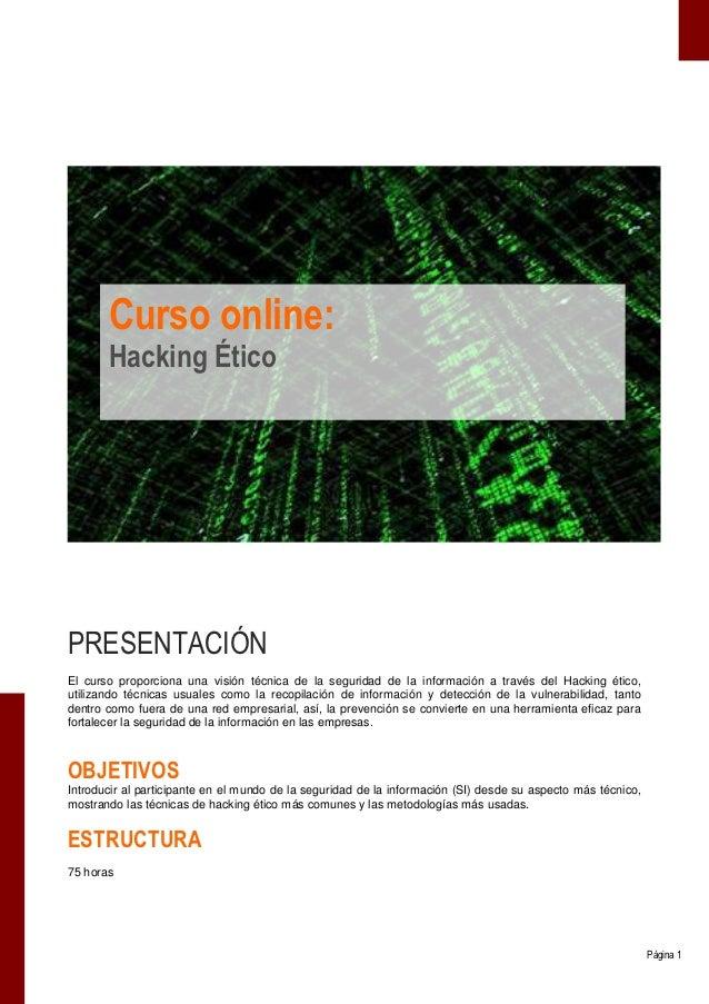 Curso online:       Hacking ÉticoPRESENTACIÓNEl curso proporciona una visión técnica de la seguridad de la información a t...
