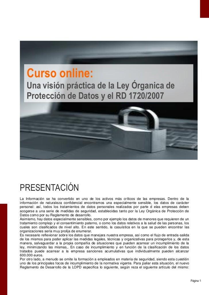 Curso online:    Una visión práctica de la Ley Órganica de    Protección de Datos y el RD 1720/2007PRESENTACIÓNLa Informac...