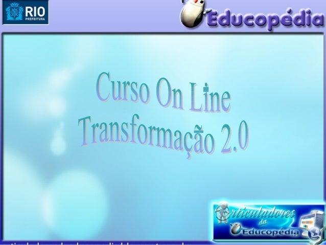 O QUE É ? Curso on line disponibilizado pela   E/SUBTE o Transformação 2.0. dá suporte a professores e demaisprofissionais...