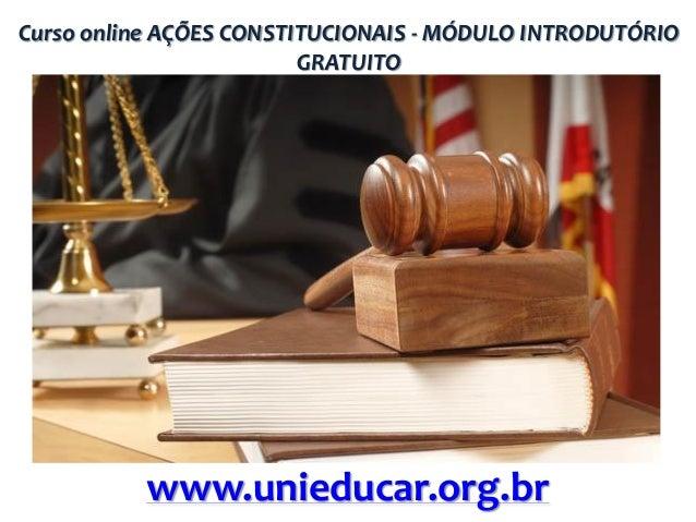 Curso online AÇÕES CONSTITUCIONAIS - MÓDULO INTRODUTÓRIO GRATUITO  www.unieducar.org.br