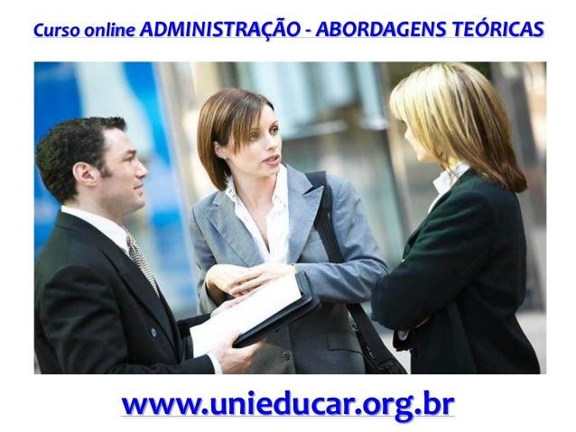 Curso online ADMINISTRAÇÃO - ABORDAGENS TEÓRICAS  www.unieducar.org.br