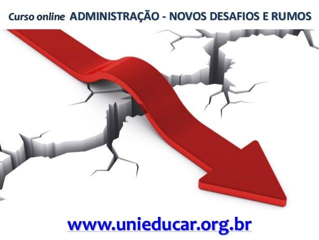 Curso online ADMINISTRAÇÃO - NOVOS DESAFIOS E RUMOS  www.unieducar.org.br
