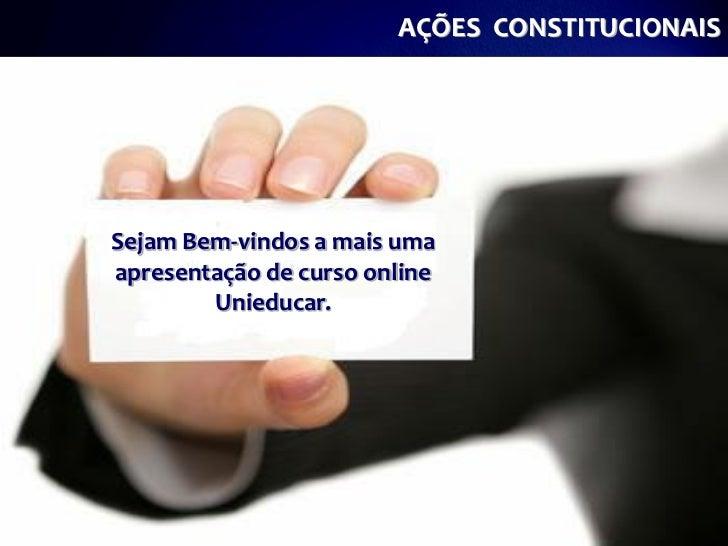 AÇÕES CONSTITUCIONAISSejam Bem-vindos a mais umaapresentação de curso online        Unieducar.