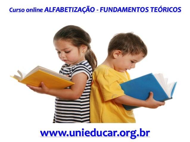 Curso online ALFABETIZAÇÃO - FUNDAMENTOS TEÓRICOS  www.unieducar.org.br