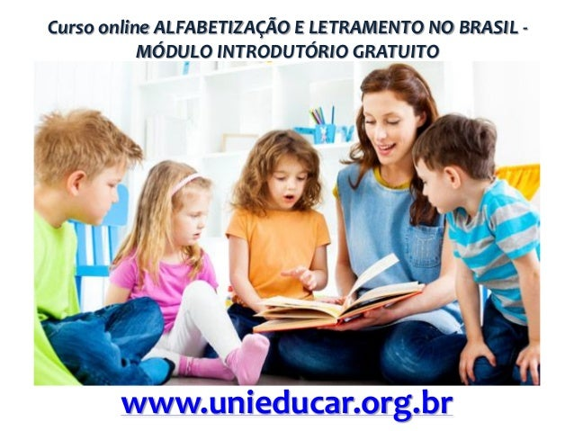 Curso online ALFABETIZAÇÃO E LETRAMENTO NO BRASIL MÓDULO INTRODUTÓRIO GRATUITO  www.unieducar.org.br