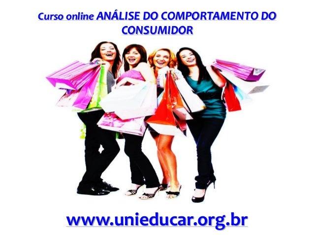 Curso online ANÁLISE DO COMPORTAMENTO DO  CONSUMIDOR  www.unieducar.org.br