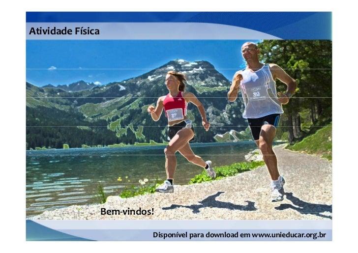 AtividadeFísica                   Bem‐vindos!                             Disponívelparadownloademwww.unieducar.org.br