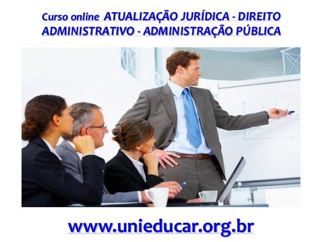 Curso online ATUALIZAÇÃO JURÍDICA - DIREITO  ADMINISTRATIVO - ADMINISTRAÇÃO PÚBLICA  www.unieducar.org.br