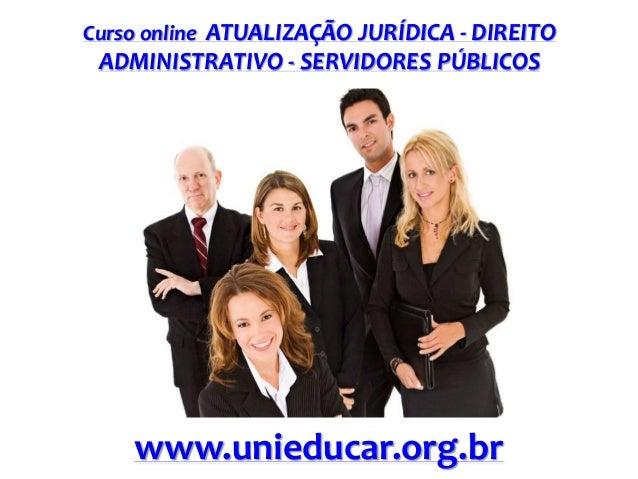 Curso online ATUALIZAÇÃO JURÍDICA - DIREITO  ADMINISTRATIVO - SERVIDORES PÚBLICOS  www.unieducar.org.br