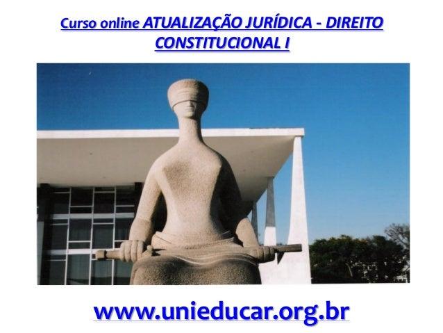 Curso online ATUALIZAÇÃO JURÍDICA - DIREITO  CONSTITUCIONAL I  www.unieducar.org.br